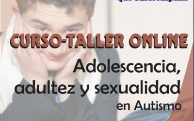 ADOLESCENCIA, ADULTEZ Y SEXUALIDAD EN EL ESPECTRO AUTISTA